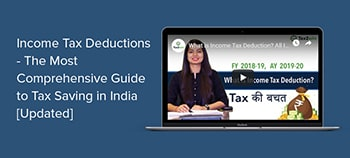 Income Tax Deductions - The Most Comprehensive Guide to                                           Tax Saving in India [Updated]